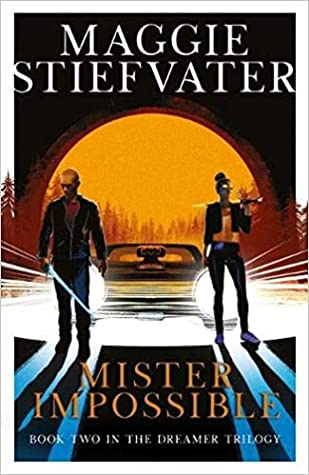 Mister Impossible (Dreamer Trilogy, #2) by Maggie Stiefvater