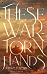 These War-Torn Hands by Emily Hayse