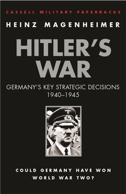 Hitler's War: Germany's Key Strategic Decisions 1940-1945 (Cassell Military Classics)