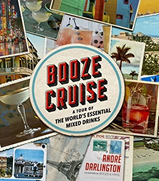 Booze Cruise: A Tour of the World's Essential Mixed Drinks