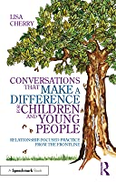 Conversations That Make a Difference for Children and Young People: Relationship-Focused Practice from the Frontline