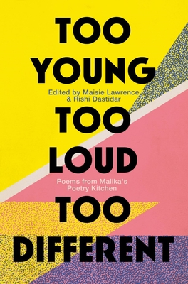 Too Young, Too Loud, Too Different: Twenty Years of British Poetry from Malika's Poetry Kitchen