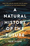 A Natural History of the Future: What the Laws of Biology Tell Us about the Destiny of the Human Species
