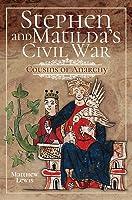 Stephen and Matilda's Civil War: Cousins of Anarchy