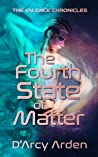 The Fourth State of Matter by D'Arcy Arden