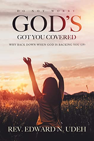 God's Got You Covered: Why Back Down When God Is Backing You Up?