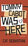 Tommy Cabot Was Here (The Cabots, #1)