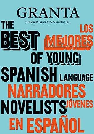 Granta 155: Best of Young Spanish-Language Novelists 2