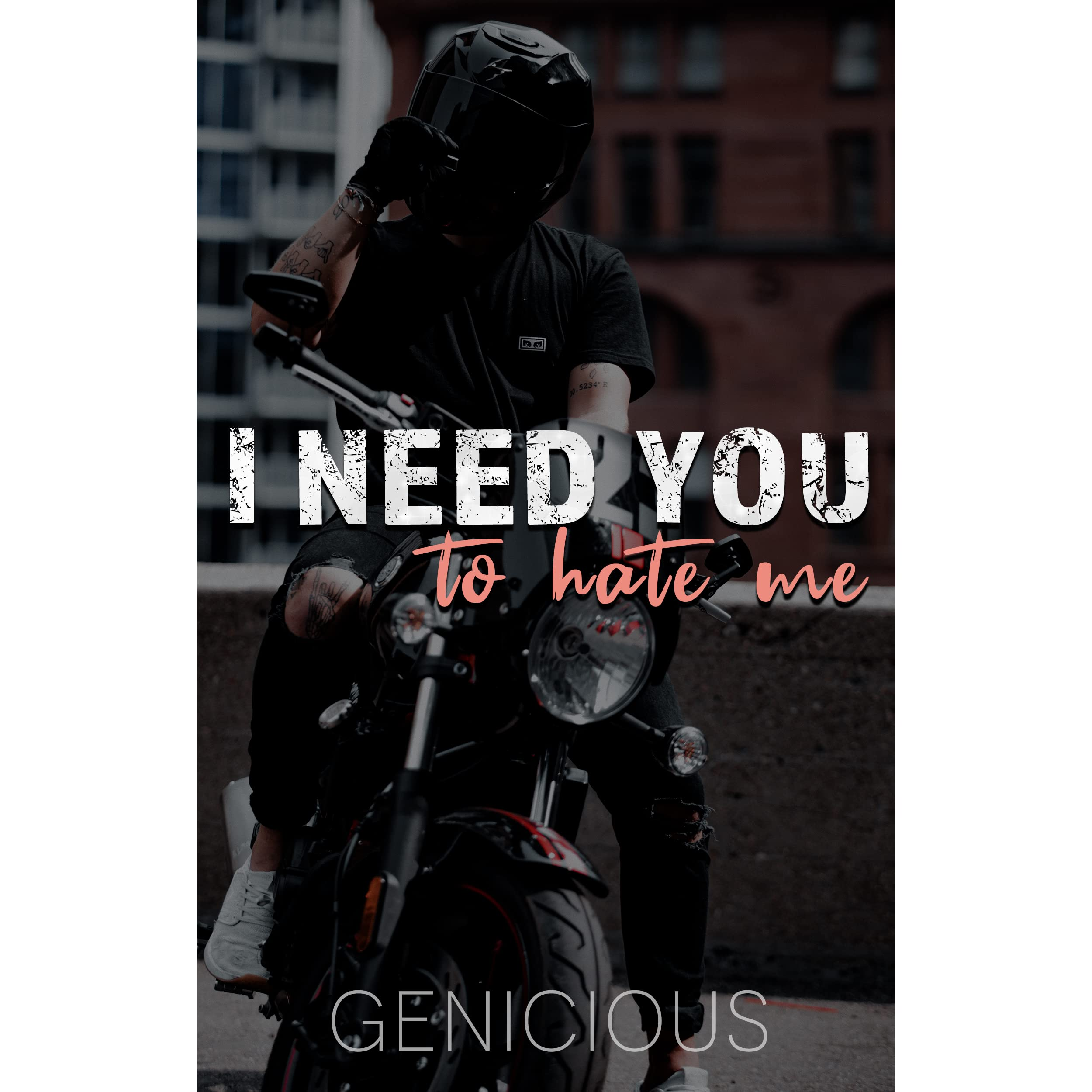 I Need You To Hate Me by Genicious
