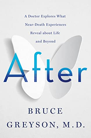 After: A Doctor Explores What Near-Death Experiences Reveal About Life and Beyond