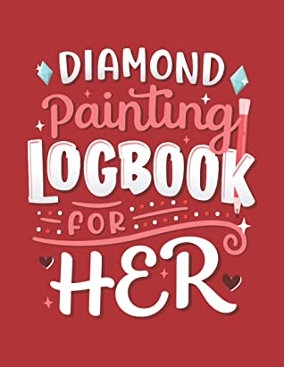 Diamond Painting Logbook For Her: Organizer Notebook Journal to Track DP Art Projects