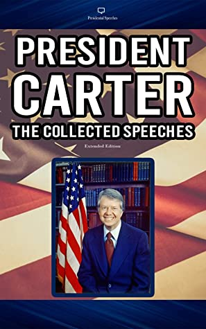 President Carter The Collected Speeches Extended Edition