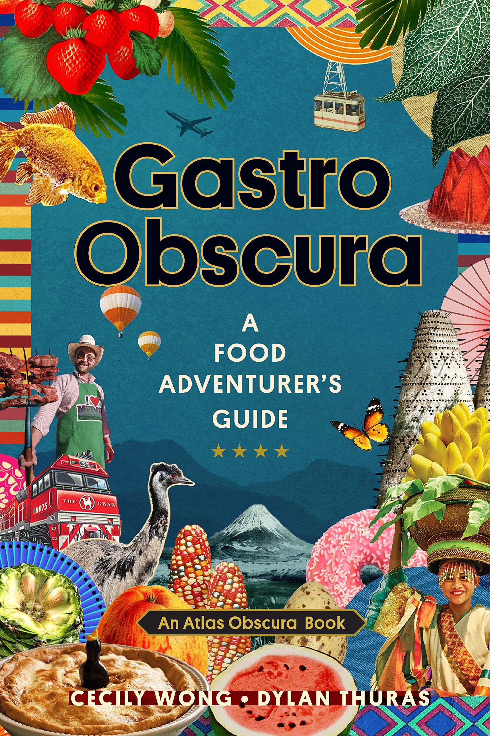 Gastro Obscura: A Food Adventurer's Guide