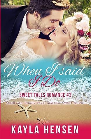When I said I Do: A Fake Marriage Sweet Romance (Sweet Falls Romance Book 3)