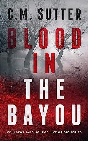 Blood in the Bayou (FBI Agent Jade Monroe: Live or Die, #1)