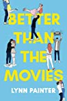 Better Than the Movies by Lynn Painter