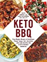"""Keto BBQ: From Bunless Burgers to Cauliflower """"Potato"""" Salad, 100+ Delicious, Low-Carb Recipes for a Keto-Friendly Barbecue"""