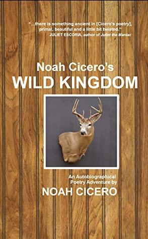 Noah Cicero's Wild Kingdom: An Autobiographical Poetry Adventure