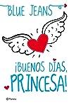¡Buenos días, princesa!