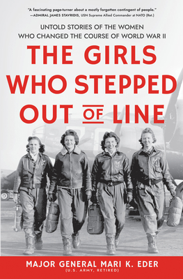 The Girls Who Stepped Out of Line: Untold Stories of the Women Who Changed the Course of World War II