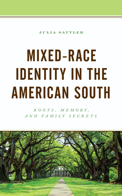 Mixed-Race Identity in the American South: Roots, Memory, and Family Secrets