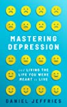 Mastering Depression and Living the Life You Were Meant to Live