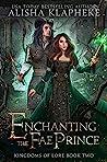 Enchanting the Fae Prince (Kingdoms of Lore #2)