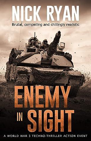 Enemy In Sight: A World War 3 Techno-Thriller Action Event (Nick Ryan's World War 3 Military Fiction Technothrillers)