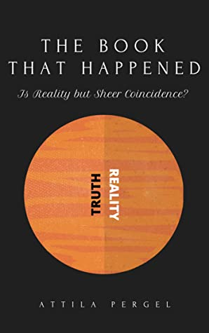 THE BOOK THAT HAPPENED – Is Reality but Sheer Coincidence?