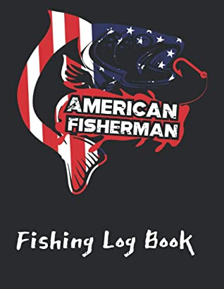 Fishing Log Book: This American Fisherman journal is the perfect fishing gift for men teens and kids that love fishing. Essential part of any tackle box