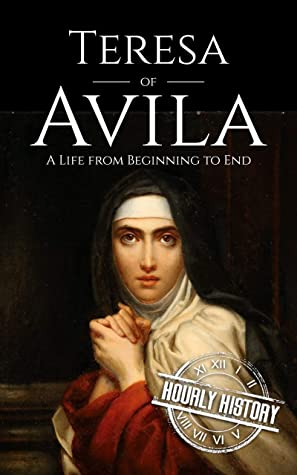Teresa of Avila: A Life from Beginning to End (Biographies of Christians)