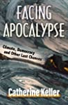 Facing Apocalypse: Climate, Democracy and Other Last Chances