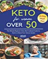 Keto for Women over 50 2021: The Ultimate Beginner's Keto Diet Cookbook Guide for Seniors to Boost Your Immune System with Easy to Make and Delicious ... Day Action Plan and Success Journal Included.