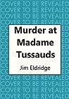 Murder at Madame Tussauds (Museum Mysteries, #6)