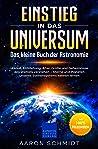 Einstieg in das Universum: Das kleine Buch der Astronomie: Urknall, Entstehung, Alter, Größe und Geheimnisse des Weltalls verstehen – Sterne und Planeten ... Sonnensystems kennen lernen