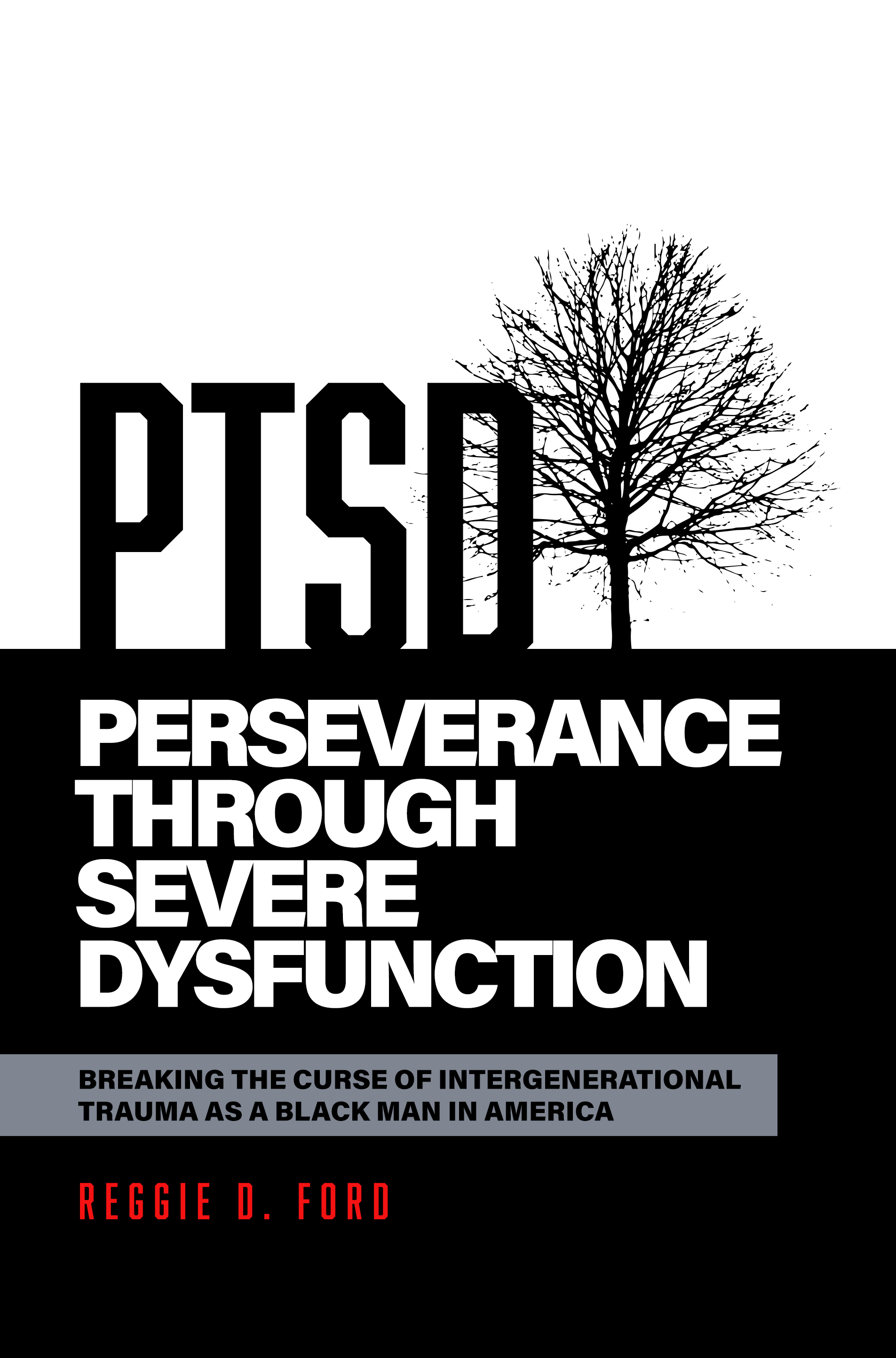 Perseverance Through Severe Dysfunction: Breaking the Curse of Intergenerational Trauma as a Black Man in America