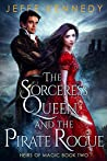 The Sorceress Queen and the Pirate Rogue (Heirs of Magic, #2)