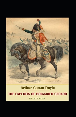 The Exploits of Brigadier Gerard Illustrated: Fiction, Historical, War & Military