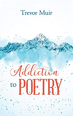 Addiction to Poetry by Trevor Muir