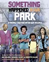 Something Happened in Our Park: A Child's Story about Community Safety