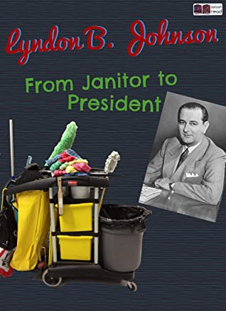 Lyndon B. Johnson - From Janitor to President: A Historical Fiction Short Story for Kids (Splash Read)