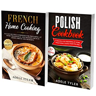 Polish And French Cookbook: 2 Books In 1: Over 150 Recipes For Preparing At Home Traditional Food From France And Poland