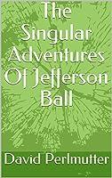 The Singular Adventures Of Jefferson Ball