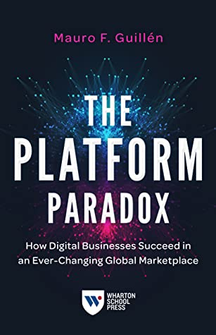 The Platform Paradox: How Digital Businesses Succeed in an Ever-Changing Global Marketplace