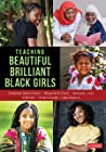 Teaching Beautiful Brilliant Black Girls