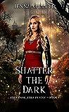 Shatter the Dark (Ever Dark, Ever Deadly Book 4)