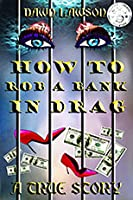 How to Rob a Bank in Drag: A True Story of Odd LGBT Issues