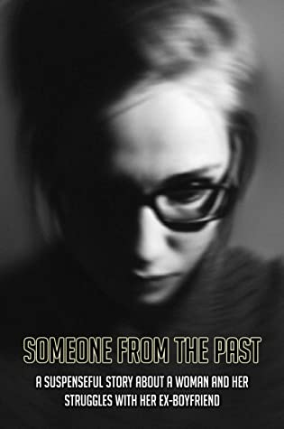 Someone From The Past: A Suspenseful Story About A Woman And Her Struggles With Her Ex-Boyfriend: Psychological Thrillers 2021