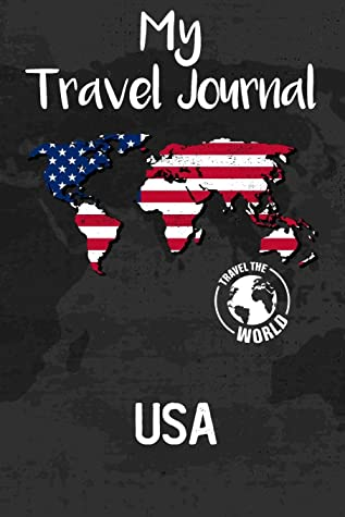 My Travel Journal USA: Travel Diary and Planner   Journal, Notebook, Book, Journey, Bullet Journal   Writing Logbook   120 Pages 6x9   Gift For Backpacker