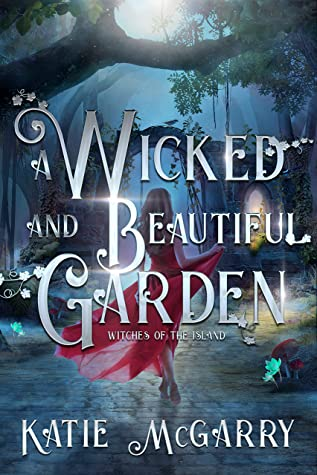 A Wicked and Beautiful Garden (Witches of the Island, #1)